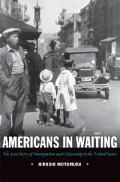 Americans in Waiting: The Lost Story of Immigration and Citizenship in the United States
