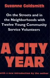 A City Year: On the Streets and in the Neighborhoods With Twelve Young Community Service Volunteers