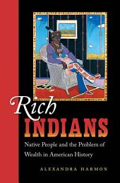 Rich Indians: Native People and the Problem of Wealth in American History: Native People and the Problem of Wealth in American History