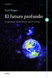 El futuro profundo: Los próximos 100.000 años de vida en la Tierra