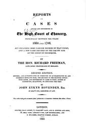 Reports of Cases Argued and Determined in the High Court of Chancery: Principally Between the Years 1660 and 1706, But Including Some Earlier Decrees of that Court, and a Few Cases Decided on the Equity Side of the Court of Exchequer