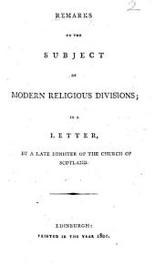 Remarks on the subject of modern religious divisions; in a letter, by a late Minister of the Church of Scotland [i.e. J. G.].