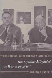 Economics, Bureaucracy, and Race: How Keynesians Misguided the War on Poverty