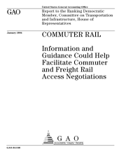Commuter rail information and guidance could help facilitate commuter and freight rail access negotiations : report to the Ranking Democratic Member, Committee on Transportation and Infrastructure, House of Representatives.