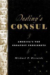 Destiny's Consul: America's Greatest Presidents
