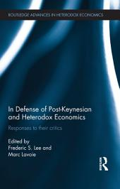 In Defense of Post-Keynesian and Heterodox Economics: Responses to their Critics