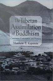 The Tibetan Assimilation of Buddhism : Conversion, Contestation, and Memory: Conversion, Contestation, and Memory