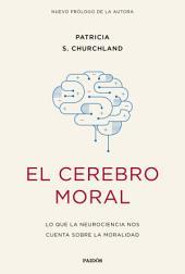 El cerebro moral: Lo que la neurociencia nos cuenta sobre la moralidad