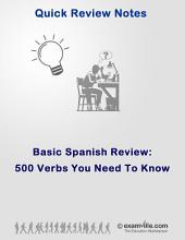 500 Spanish Verbs You Need To Know: Quick review study notes for students and language learners