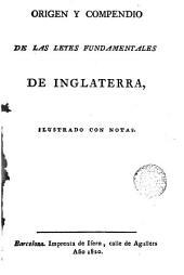 Origen y compendio de las leyes fundamentales de Inglaterria: ilustrado con notas