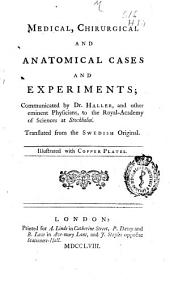 Medical, Chirurgical and Anatomical Cases and Experiments