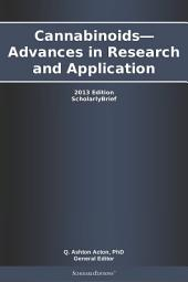 Cannabinoids—Advances in Research and Application: 2013 Edition: ScholarlyBrief