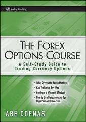 The Forex Options Course: A Self-Study Guide to Trading Currency Options