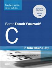 C Programming in One Hour a Day, Sams Teach Yourself: Edition 7
