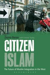 Citizen Islam: The Future of Muslim Integration in the West