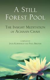 A Still Forest Pool: The Insight Meditation of Achaan Chah