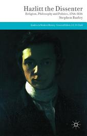 Hazlitt the Dissenter: Religion, Philosophy, and Politics, 1766-1816