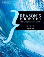 Reason 5 Power!:: The Comprehensive Guide