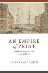 An Empire of Print: The New York Publishing Trade in the Early American Republic