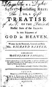The saints everlasting rest: or, A treatise of the blessed state of the saints in heaven ... abridged by B.Fawcett