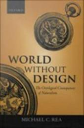World Without Design : The Ontological Consequences of Naturalism: The Ontological Consequences of Naturalism