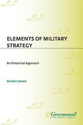 Elements of Military Strategy: An Historical Approach: An Historical Approach