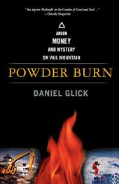 Powder Burn: Arson, Money and Mystery on Vail Mountain