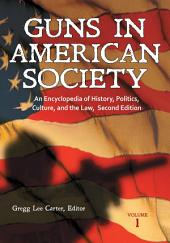 Guns in American Society: An Encyclopedia of History, Politics, Culture, and the Law, Edition 2