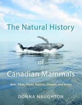 The Natural History of Canadian Mammals: Bats, Pikes, Hares, Rabbits, Shrews, and Moles