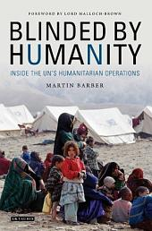 Blinded by Humanity: Inside the UN's Humanitarian Operations