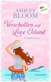Verschollen auf Love Island: Kurzroman - Erster Band der Love-Island-Trilogie