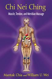 Chi Nei Ching: Muscle, Tendon, and Meridian Massage
