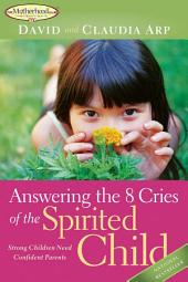 Answering the 8 Cries of the Spirited Child: Strong Children Need Confident Parents