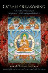 Ocean of Reasoning : A Great Commentary on Nagarjuna's Mulamadhyamakakarika: A Great Commentary on Nagarjuna's Mulamadhyamakakarika