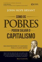 Como os pobres podem salvar o capitalismo: Reconstruindo o caminho para a classe média
