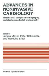 Advances in Noninvasive Cardiology: Ultrasound, computed tomography, radioisotopes, digital angiography