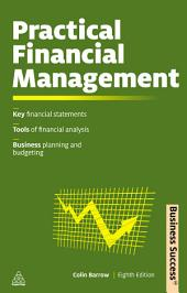 Practical Financial Management: A Guide to Budgets, Balance Sheets and Business Finance, Edition 8