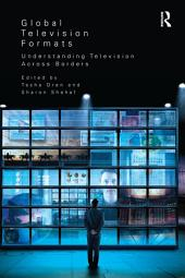 Global Television Formats: Understanding Television Across Borders