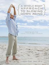 A Whole-Body Approach to Slowing Down Aging: Helping You Live Healthier and Longer