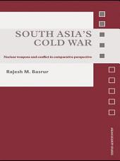 South Asia's Cold War: Nuclear Weapons and Conflict in Comparative Perspective