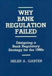 Why Bank Regulation Failed: Designing a Bank Regulatory Strategy for the 1990s