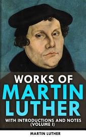 Works Of Martin Luther With Introduction And Notes Volume I
