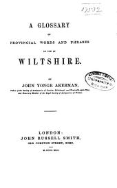 A Glossary of Wiltshire Words: A Glossary of Provincial Words and Phrases in Use in Wiltshire