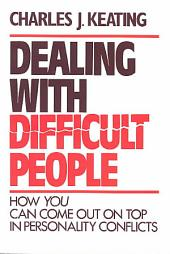 Dealing with Difficult People: How You Can Come Out on Top in Personality Conflicts