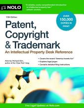 Patent, Copyright & Trademark: An Intellectual Property Desk Reference, Edition 13