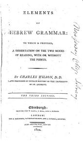 Elements of Hebrew Grammar: To which is Prefixed a Dissertation on the Two Modes of Reading, with Or Without Points