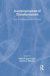 Autobiographies of Transformation: Lives in Central and Eastern Europe