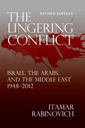 The Lingering Conflict: Israel, The Arabs, and the Middle East 1948–2012, Edition 2