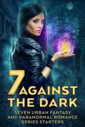 Seven Against the Dark (Urban Fantasy First Book Free Paranormal Romance): Seven Urban Fantasy and Paranormal Romance Series Starters (First in Series Free, Paranormal Romance, Urban Fantasy)