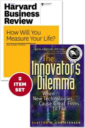 "The Innovator's Dilemma with Award-Winning Harvard Business Review Article ""How Will You Measure Your Life?"""